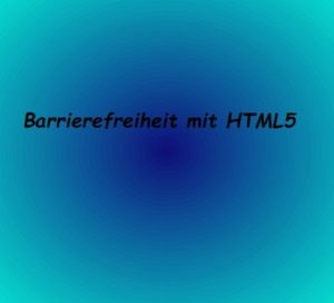 Bild mit Farbverlauf und Schrift: Barrierefreiheit mit HTML5